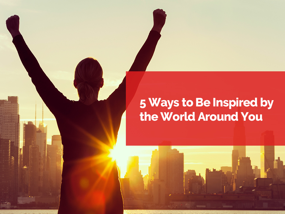 5 ways to be inspired about the world around you FAM blog