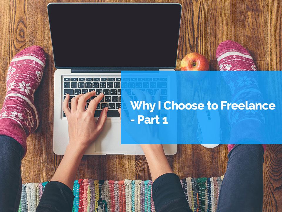 Why I chose to freelance part 1